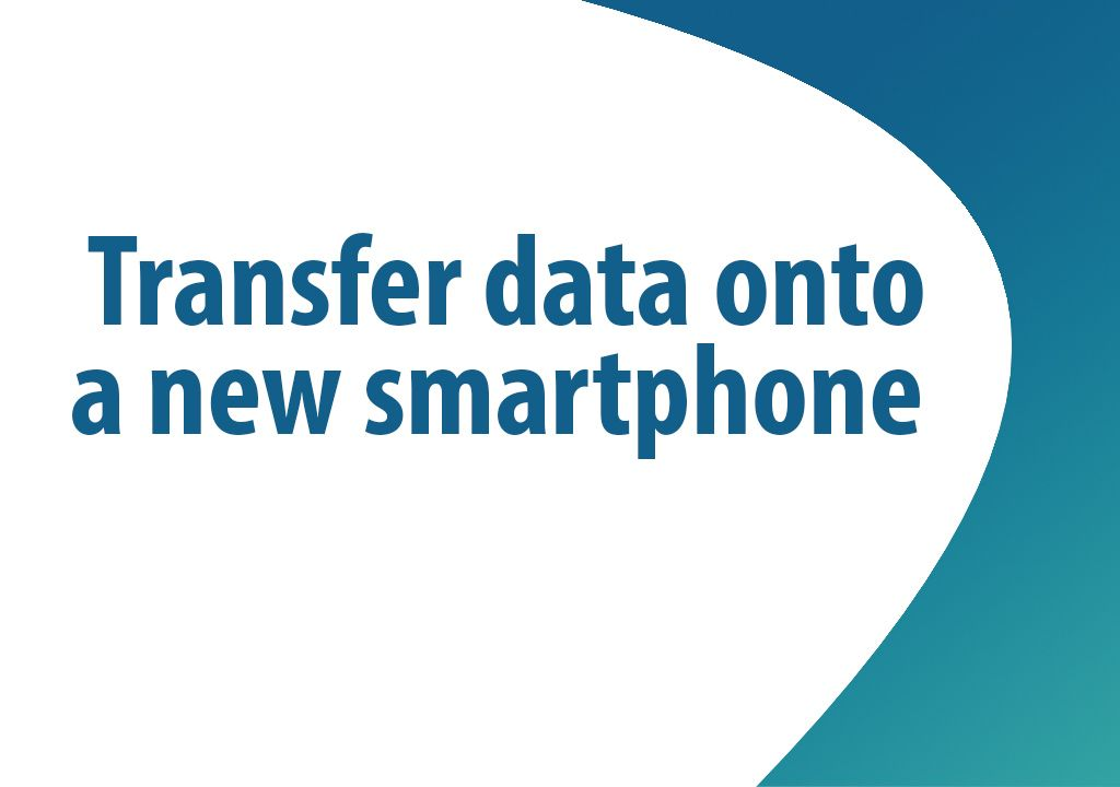 How to transfer data onto a new smartphone?