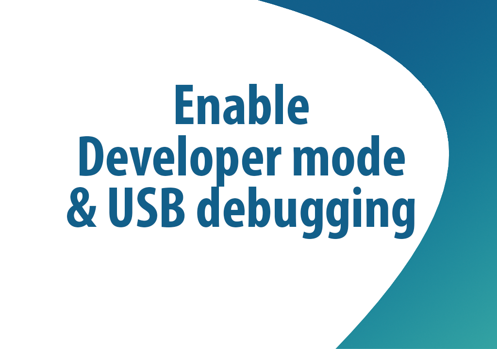 Enable Developer mode & USB debugging on Samsung device